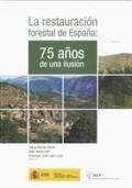 LA RESTAURACIÓN FORESTAL EN ESPAÑA: 75 AÑOS DE UNA ILUSIÓN.