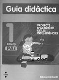 PROJECTE D´ACTIVACIÓ DE LES INTEL·LIGÈNCIES, 1 PAI, INFANTIL, GUIA DIDÀCTICA