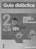 PROJECTE D´ACTIVACIÓ DE LES INTEL.LIGÈNCIES, 2 PAI, INFANTIL. GUIA DIDÀCTICA