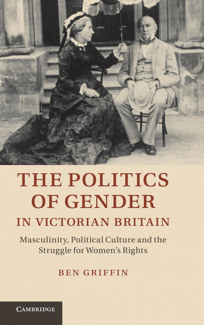 THE POLITICS OF GENDER IN VICTORIAN BRITAIN. MASCULINITY, POLITICAL CULTURE AND THE STRUGGLE FO