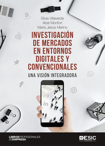 INVESTIGACIÓN DE MERCADOS EN ENTORNOS DIGITALES Y CONVENCIONALES                UNA VISIÓN INTE