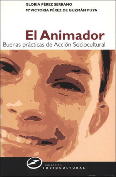 EL ANIMADOR: BUENAS PRÁCTICAS ANIMACIÓN DE ANIMACIÓN SOCIOCULTURAL
