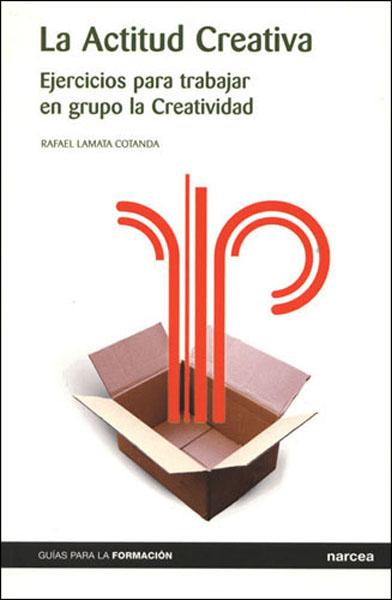 LA ACTITUD CREATIVA: EJERCICIOS PARA TRABAJAR EN GRUPO LA CREATIVIDAD