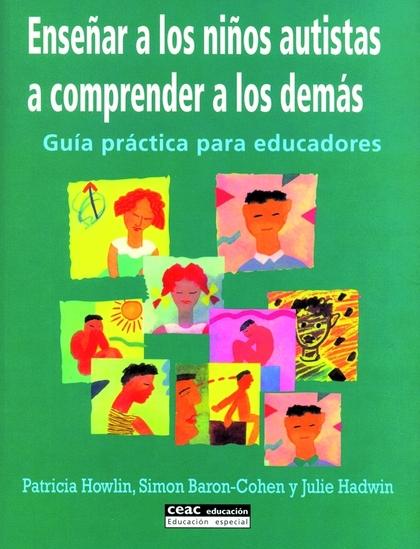 ENSEÑAR A LOS NIÑOS AUTISTAS A COMPRENDER A LOS DEMÁS: GUÍA PRÁCTICA PARA EDUCADORES