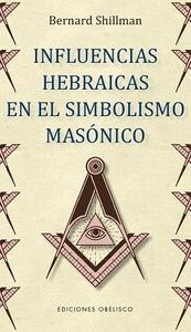 INFLUENCIAS HEBRAICAS EN EL SIMBOLISMO MASONICO.