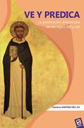VE Y PREDICA : LA PREDICACIÓN DOMINICANA EN LOS SIGLOS XIII Y XXI