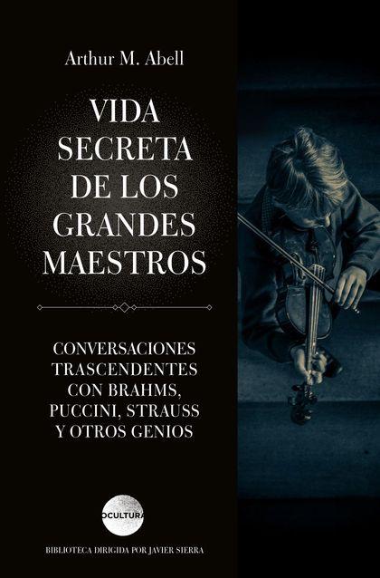 VIDA SECRETA DE LOS GRANDES MAESTROS.