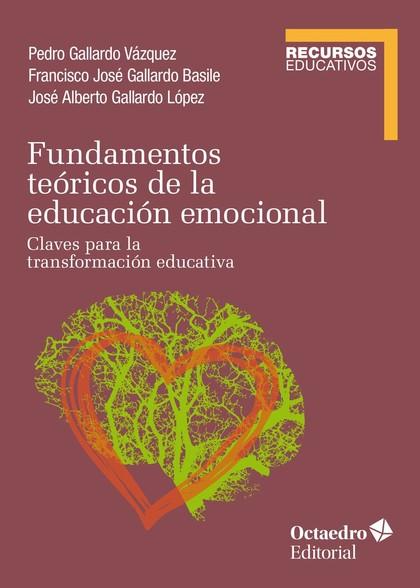 FUNDAMENTOS TEÓRICOS DE LA EDUCACIÓN EMOCIONAL. CLAVES PARA LA TRANSFORMACIÓN EDUCATIVA