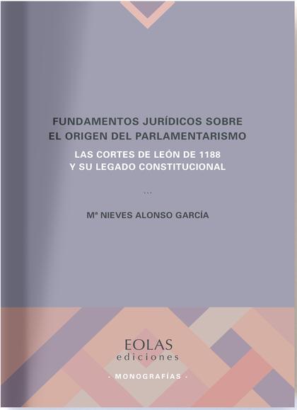 FUNDAMENTOS JURÍDICOS SOBRE EL ORIGEN DEL PARLAMENTARISMO                       LAS CORTES DE L