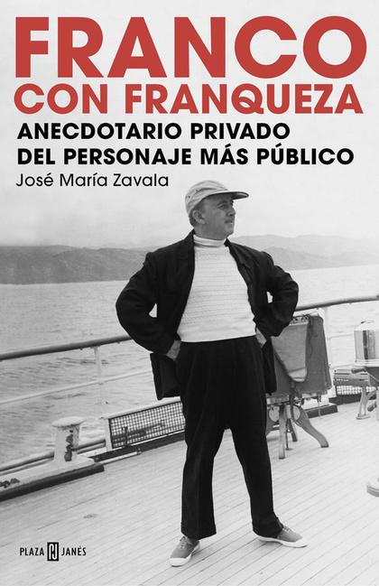 FRANCO CON FRANQUEZA. ANECDOTARIO PRIVADO DEL PERSONAJE MÁS PÚBLICO