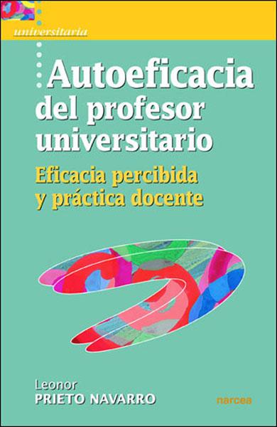 AUTOEFICACIA DEL PROFESOR UNIVERSITARIO: EFICACIA PERCIBIDA Y PRÁCTICA