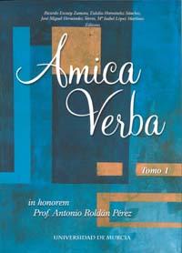 AMICA VERBA : IN HONOREM PROF. ANTONIO ROLDÁN PÉREZ
