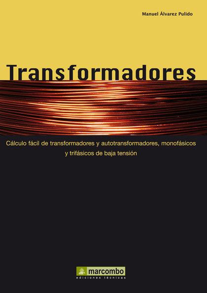 TRANSFORMADORES. CÁLCULO FÁCIL DE TRANSFORMADORES Y AUTOTRANSFORMADORES MONOFÁSICOS Y TRIFÁSICO