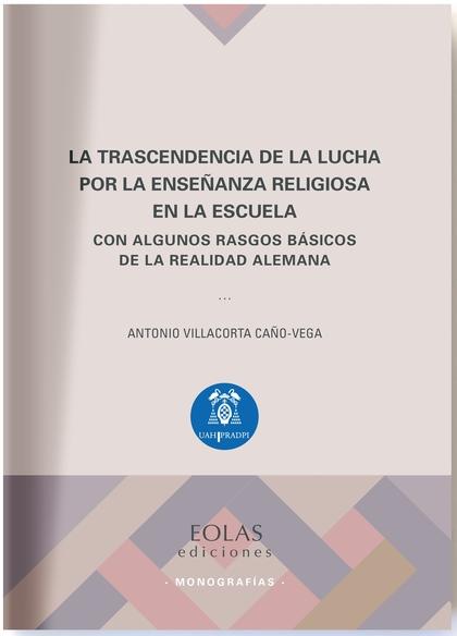 LA TRASCENDENCIA DE LA LUCHA POR LA ENSEÑANZA RELIGIOSA EN LA ESCUELA           CON ALGUNOS RAS