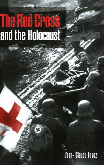 THE RED CROSS AND THE HOLOCAUST