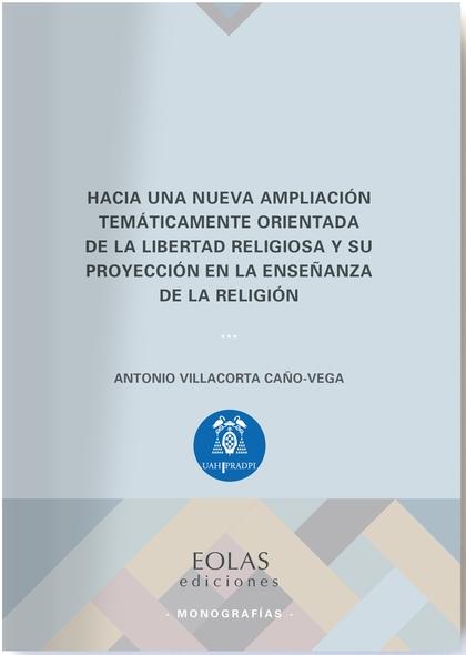 HACIA UNA NUEVA AMPLIACIÓN TEMÁTICAMENTE ORIENTADA DE LA LIBERTAD RELIGIOSA Y SU