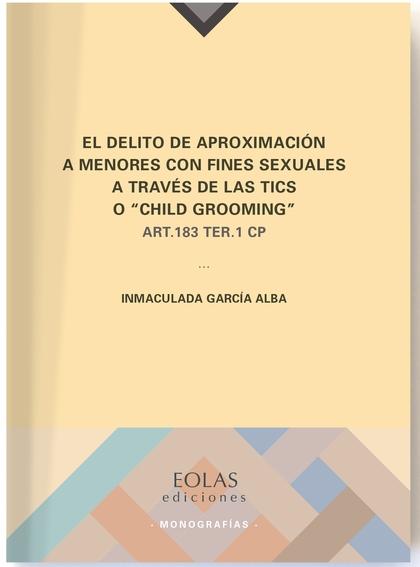 EL DELITO DE APROXIMACIÓN A MENORES CON FINES SEXUALES A TRAVÉS DE LAS TICS O ´CART. 183 TER. 1
