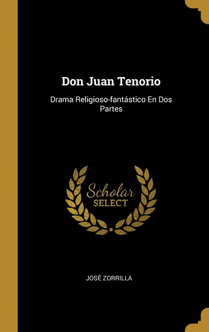 DON JUAN TENORIO. DRAMA RELIGIOSO-FANTÁSTICO EN DOS PARTES