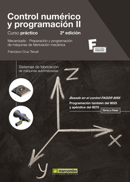 CONTROL NUMÉRICO Y PROGRAMACIÓN II : CURSO PRÁCTICO. MECANIZADO, PREPARACIÓN Y PROGRAMACIÓN DE