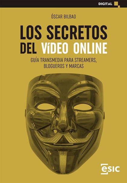LOS SECRETOS DEL VÍDEO ONLINE. GUÍA TRANSMEDIA PARA STREAMERS, BLOGUEROS Y MARCAS