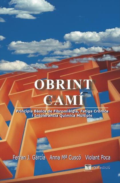 OBRINT CAMÍ : PRINCIPIS BÀSICS DE FIBROMIALGIA, FATIGA CRÒNICA I INTOLERÀNCIA QUÍMICA MÚLTIPLE