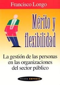 MÉRITO Y FLEXIBILIDAD: LA GESTIÓN DE LAS PERSONAS EN LAS ORGANIZACIONE