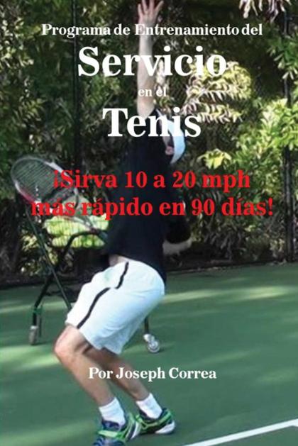 PROGRAMA DE ENTRENAMIENTO DEL SERVICIO EN EL TENIS. ¡SIRVA 10 A 20 MPH MÁS RÁPIDO EN 90 DÍAS!
