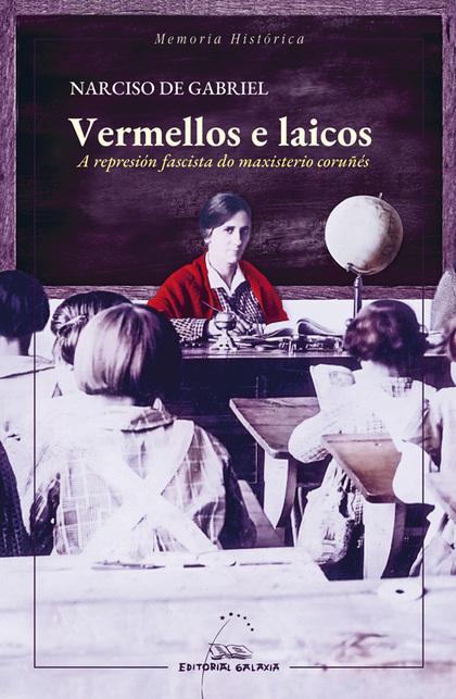 VERMELLOS E LAICOS. A REPRESION GASCISTA DO MAXISTERIO COR