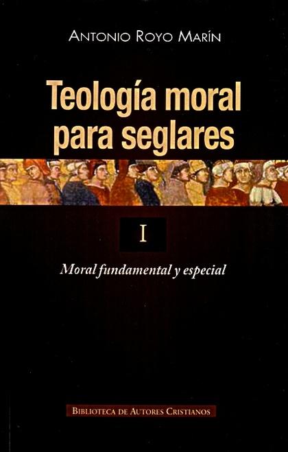 TEOLOGÍA MORAL PARA SEGLARES. I: MORAL FUNDAMENTAL Y ESPECIAL.