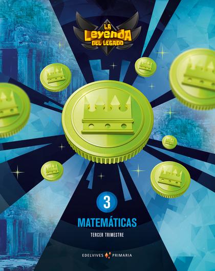 MATEMATICAS 3º PRIMARIA TRIMESTRAL 2018 (LEYENDA DEL LEGADO).