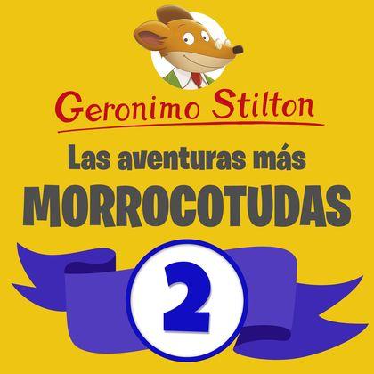LAS AVENTURAS MÁS MORROCOTUDAS DE GERONIMO STILTON 2.