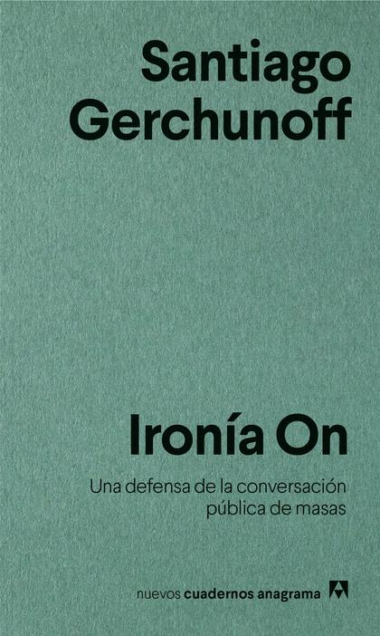 IRONÍA ON. UNA DEFENSA DE LA CONVERSACIÓN PÚBLICA DE MASAS