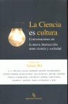 LA CIENCIA ES CULTURA : CONVERSACIONES EN LA NUEVA INTERSECCIÓN ENTRE CIENCIA Y SOCIEDAD