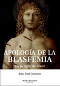 APOLOGÍA DE LA BLASFEMIA : EN PELIGRO DE CREER