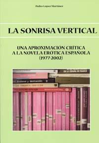 LA SONRISA VERTICAL: UNA APROXIMACIÓN CRÍTICA A LA NOVELA ERÓTICA ESPAÑOLA (1977-2002)