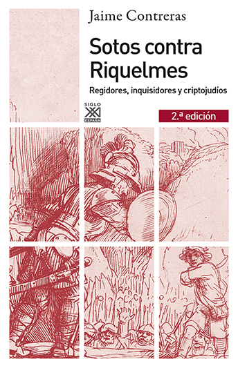 SOTOS CONTRA RIQUELMES : REGIDORES, INQUISIDORES Y CRIPTOJUDÍOS