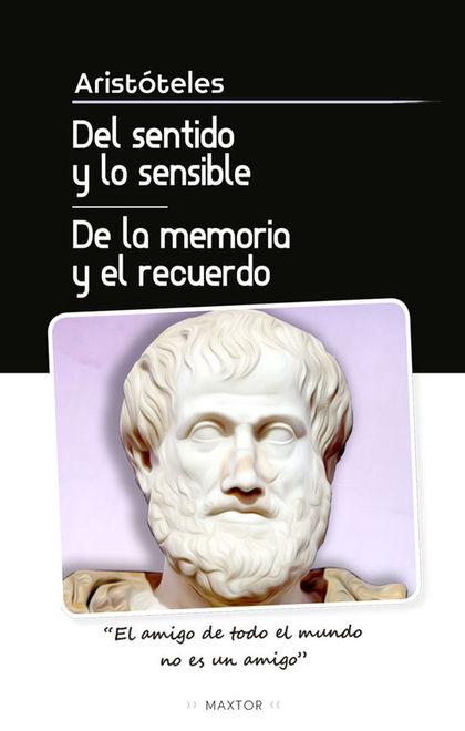 DEL SENTIDO Y LO SENSIBLE Y DE LA MEMORIA Y EL RECUERDO.
