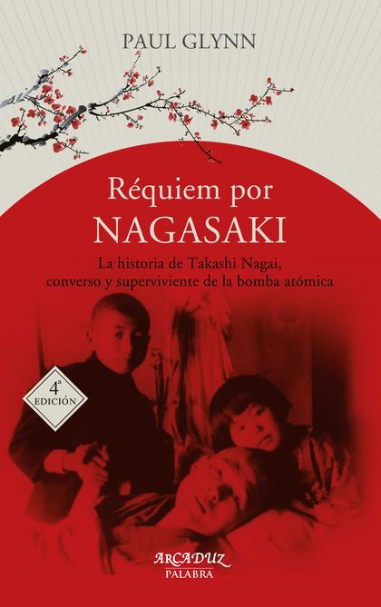RÉQUIEM POR NAGASAKI. LA HISTORIA DE TAKASHI NAGAI, CONVERSO Y SUPERVIVIENTE A LA BOMBA ATÓMICA