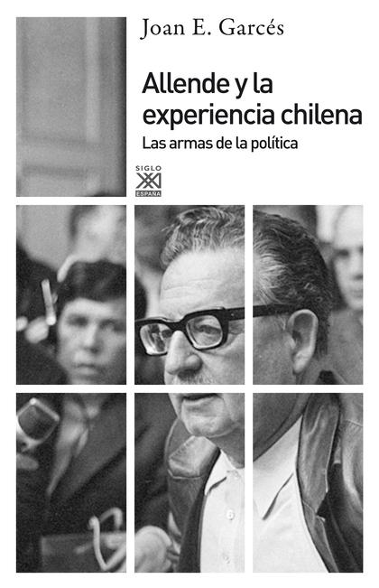 ALLENDE Y LA EXPERIENCIA CHILENA : LAS ARMAS DE LA POLÍTICA