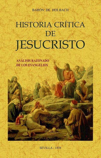 HISTORIA CRÍTICA DE JESUCRISTO O ANÁLISIS RAZONADO DE LOS EVANGELIOS.
