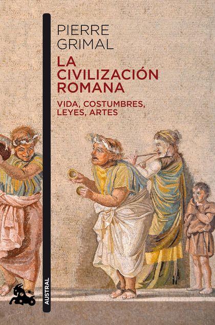 LA CIVILIZACIÓN ROMANA. VIDA, COSTUMBRES, LEYES, ARTES
