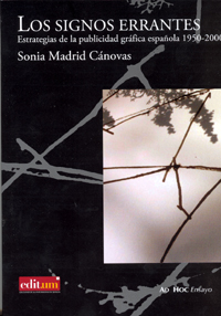 LOS SIGNOS ERRANTES ESTRAGEGIAS DE LA PUBLICIDAD GRAFICA ESPAÑOLA 1950-2000