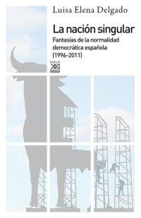 LA NACIÓN SINGULAR : LA CULTURA DEL CONSENSO Y LA FANTASÍA DE NORMALIDAD DEMOCRÁTICA. 1999-2011