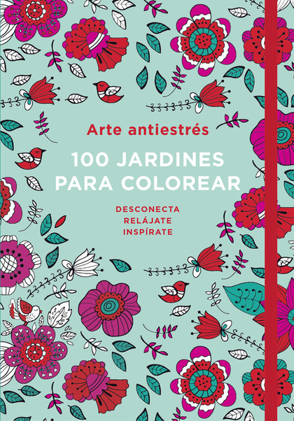 ARTE ANTIESTRÉS: 100 JARDINES PARA COLOREAR.