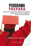 PROGRAMA P.R.E.P.A.R.A. : MANUAL PARA EL AUMENTO DEL RENDIMIENTO DE ESTUDIANTES UNIVERSITARIOS
