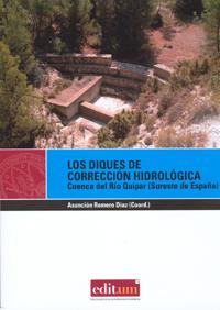 LOS DIQUES DE CORRECCIÓN HIDROLÓGICA: CUENCA DEL RÍO QUIPAR (SURESTE DE ESPAÑA)