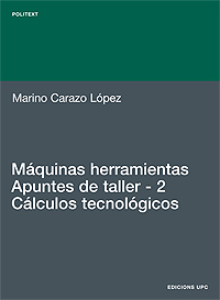 MÁQUINAS HERRAMIENTAS. APUNTES DE TALLER. 2. CÁLCULOS TECNOLÓGICOS.