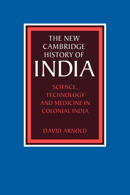 SCIENCE, TECHNOLOGY AND MEDICINE IN COLONIAL INDIA.