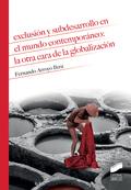 EXCLUSIÓN Y SUBDESARROLLO EN EL MUNDO CONTEMPORÁNEO: LA OTRA CARA DE LA GLOBALIZ.