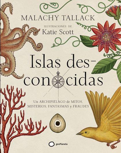 ISLAS DES-CONOCIDAS. UN ARCHIPIÉLAGO DE MITOS, MISTERIOS, FANTASMAS Y FRAUDES